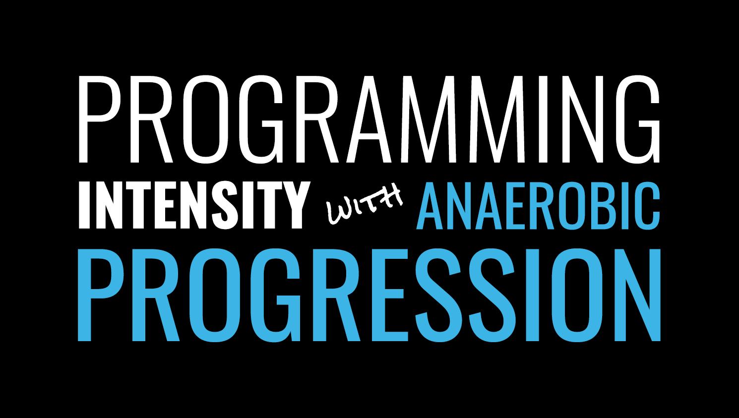 Programming Intensity with Anaerobic Progression